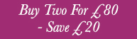 Buy Two For £80
